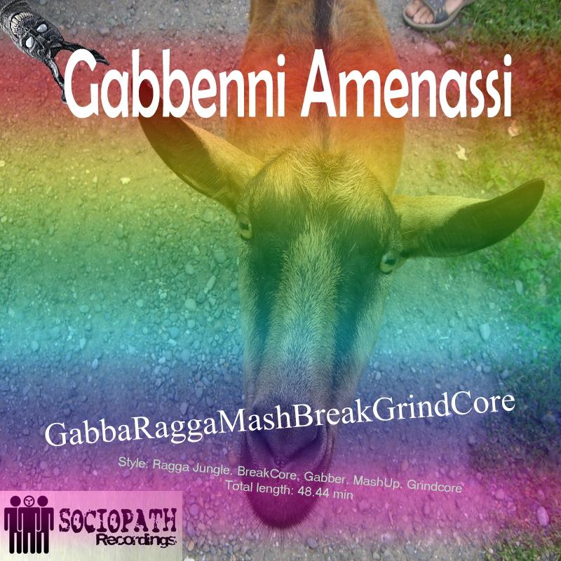 Gabbenni Amenassi - GabbaRaggaMashBreakGrindCore, Sociopath Recordings, Ragga Jungle, BreakCore, Gabber, MashUp, Grindcore mix