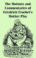 Download The Mottoes and Commentaries of Friedrich Froebel's Mother Play