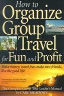 Image for How to Organize Group Travel for Fun and Profit: The Complete Group Tour Leaders Manual (2nd edition)