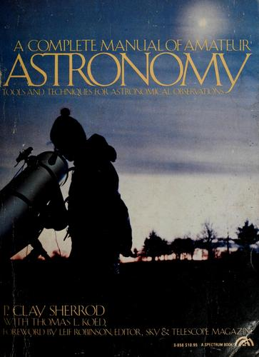 A complete manual of amateur astronomy by P. Clay Sherrod