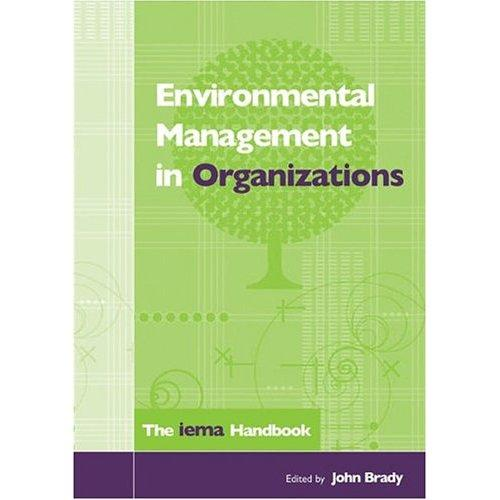 Environmental Management in Organizations: The IEMA Handbook John Brady