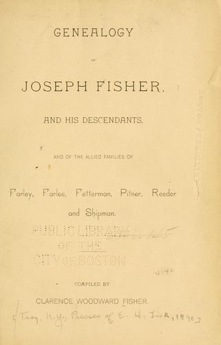 Genealogy of Joseph Fisher, and his descendants by Clarence Woodward Fisher