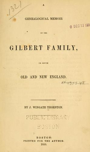 Download A genealogical memoir of the Gilbert family, in both old and new England.