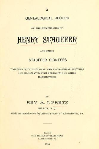 A genealogical record of the descendants of Henry Stauffer and other Stauffer pioneers by A. J. Fretz