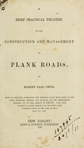 A brief practical treatise on the construction and management of plank roads.