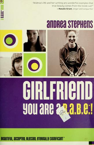 Girlfriend, you are a B.A.B.E.! by Andrea Stephens