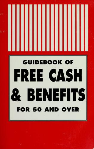 Guidebook of free cash & benefits for 50 and over by Charles C. Grant