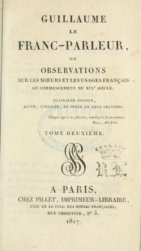 Download Guillaume le Franc-parleur, ou Observations sur les moeurs et les usages parisiens au commencement du 19e siècle.