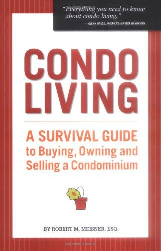 Condo Living: A Survival Guide to Buying, Owning And Selling a Condominium, Meisner, Robert M.