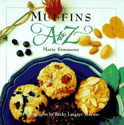 Muffins A to Z (The A to Z Cookbook Series), Simmons, Marie; Becky Luigart-Stayner (Photographer)