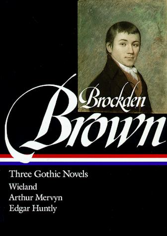 Charles Brockden Brown : Three Gothic Novels : Wieland / Arthur Mervyn / Edgar Huntly (Library of America), Brown, Charles Brockden; Krause, Sydney J. (Editor)