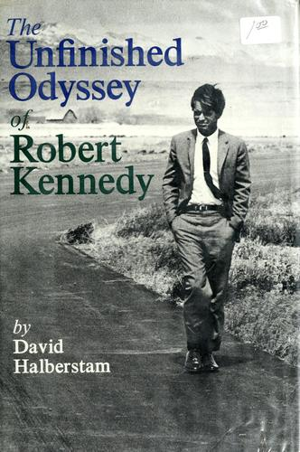 The unfinished odyssey of Robert Kennedy by Halberstam, David., David Halberstam