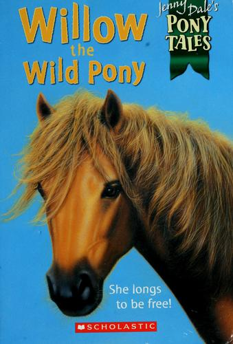 Willow the wild pony by Jenny Dale