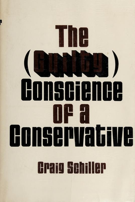 The (guilty) conscience of a conservative by Craig Schiller