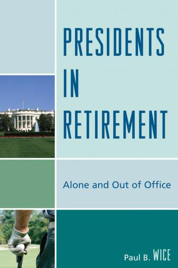Presidents in retirement by Paul B. Wice