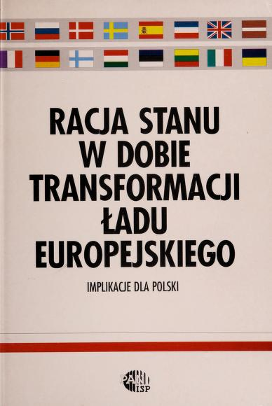 Racja stanu w dobie transformacji ładu europejskiego by pod redakcją Janusza Stefanowicza, Iwony Grabowskiej-Lipińskiej.