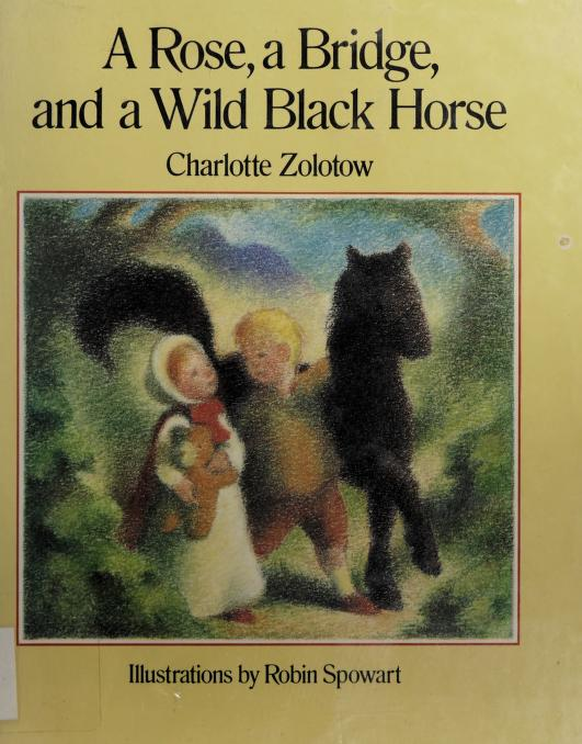 A rose, a bridge, and a wild black horse by Charlotte Zolotow