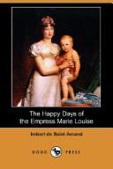The Happy Days of the Empress Marie Louise (Dodo Press)