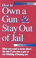 How to Own a Gun & Stay Out of Jail by John F. Machtinger