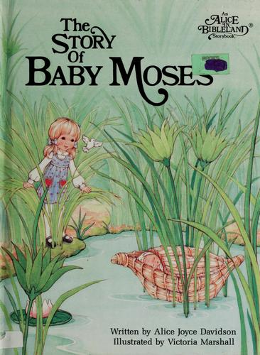 The Story of Baby Moses (Alice in Bibleland Storybooks) by Alice Joyce Davidson
