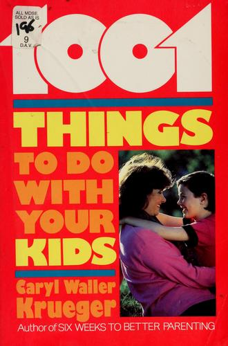 1001 things to do with your kids by Caryl Waller Krueger
