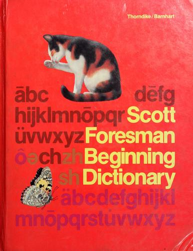 Scott, Foresman beginning dictionary by by E.L. Thorndike, Clarence L. Barnhart.