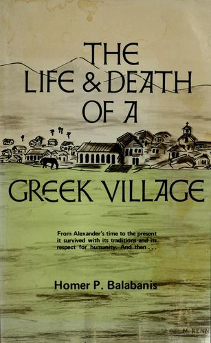 The life and death of a Greek village by Homer P. Balabanis