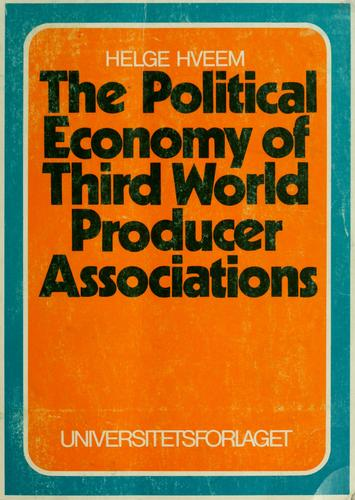 The political economy of Third World producer associations by Helge Hveem