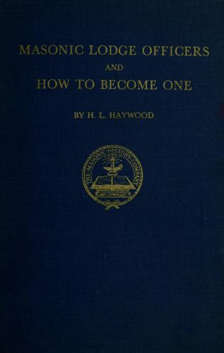 Masonic lodge officers and how to become one by H. L. Haywood