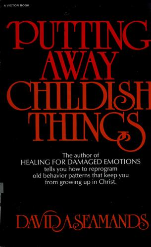 Putting away childish things by David A. Seamands