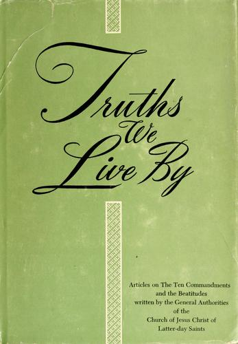 Truths we live by by Church of Jesus Christ of Latter-day Saints