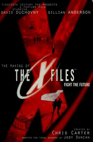 The making of the X-files fight the future by Jody Duncan