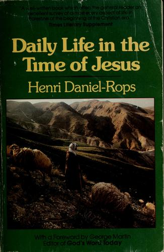 Daily Life in the Time of Jesus by Henri Daniel-Rops
