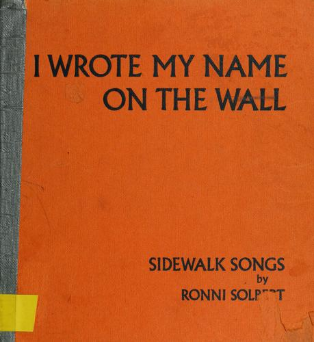 I wrote my name on the wall. by Ronni Solbert