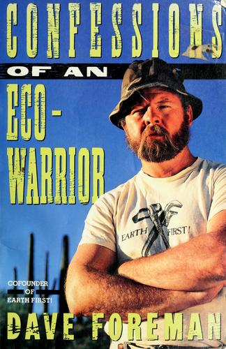Confessions of an eco-warrior by Dave Foreman