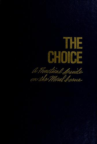 The choice, a practical guide on the moral issue by Larry W. Tippetts