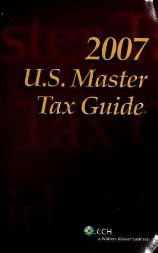 U.S. Master Tax Guide 2007 by CCH Tax Law Editors
