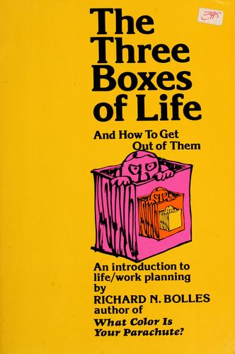 The three boxes of life by Richard Nelson Bolles