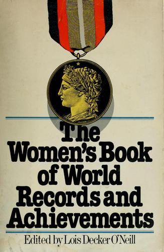 The Women's book of world records and achievements by edited by Lois Decker O'Neill.