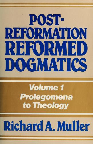 Post-Reformation reformed dogmatics by Richard A. Muller