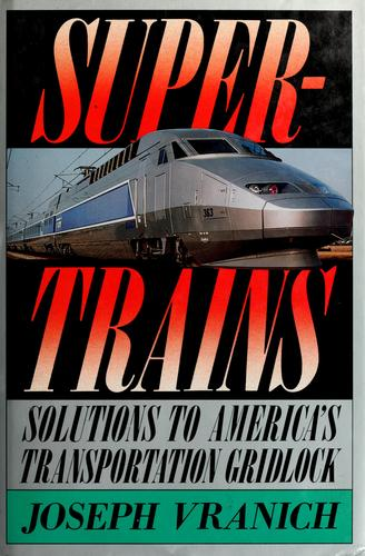 Supertrains by Joseph Vranich