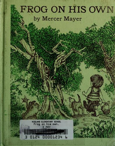 Frog on his own. by Mercer Mayer