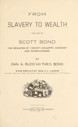 From slavery to wealth, the life of Scott Bond by Daniel Arthur Rudd