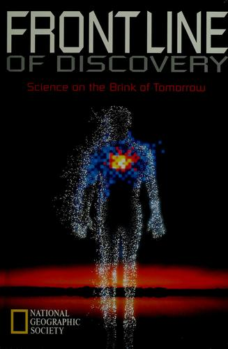 Frontline of discovery by [contributing authors, Arthur C. Clarke ... et al.], prepared by the Book Division, National Geographic Society.