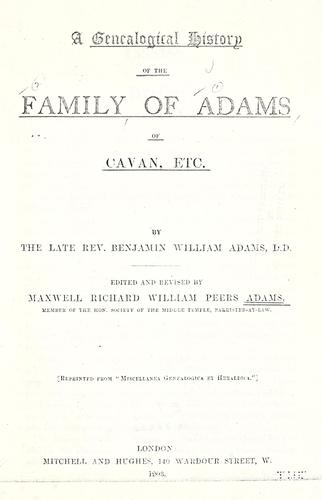 Genealogical history of the family of Adams of Cavan, etc by Benjamin William Adams