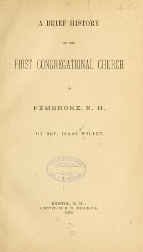 A brief history of the First Congregational church in Pembroke, N.H by Isaac Willey