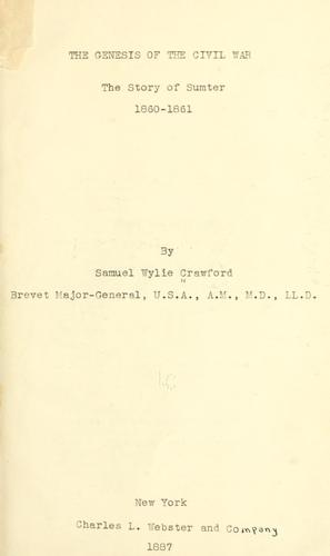 The genesis of the Civil War by Crawford, Samuel Wylie