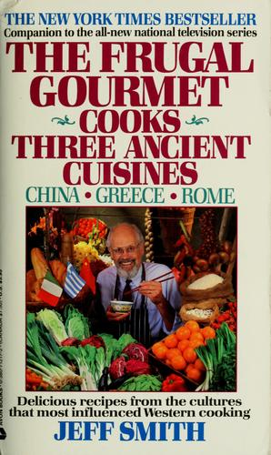The Frugal Gourmet cooks three ancient cuisines by Jeff Smith