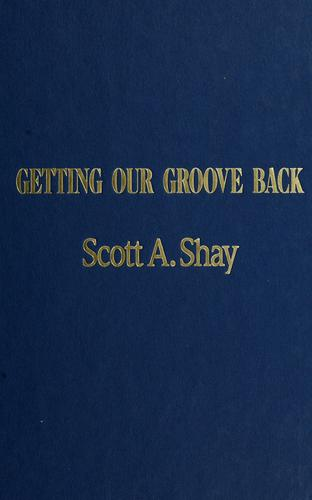 Getting our groove back by Scott A. Shay
