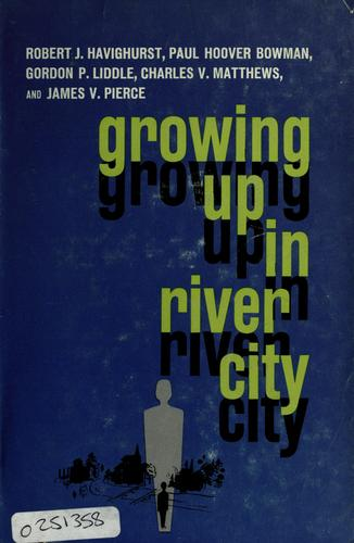 Growing up in River City by University of Chicago. Committee on Human Development.